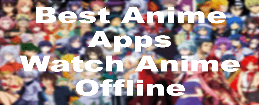 best anime apps android - watch anime offline