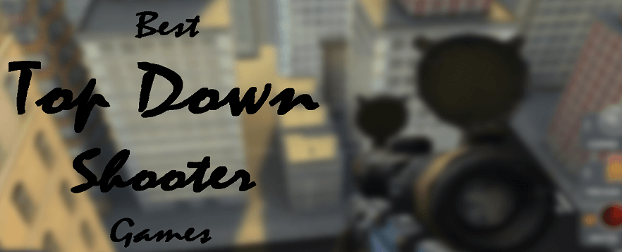 Best Top Down Shooters Games {New Games Updated}