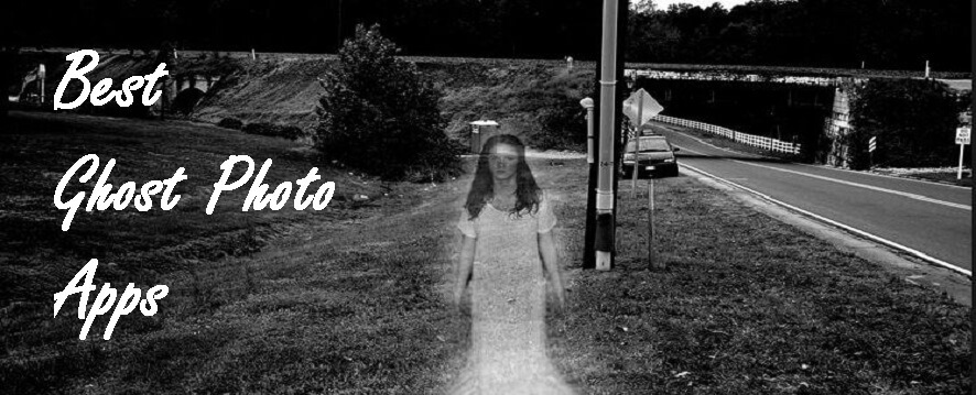 10 Top Best Ghost Photo Apps For Android And iOS