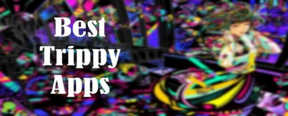 top best trippy apps