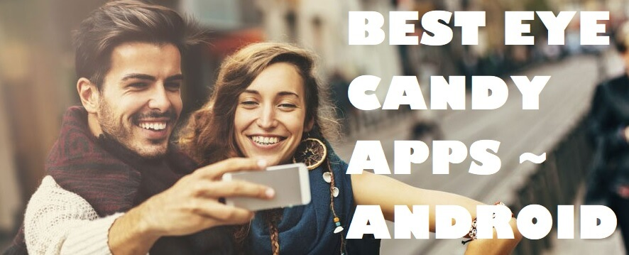 Top Best Eye Candy Apps For Android