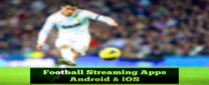 football streaming apps - android - ios