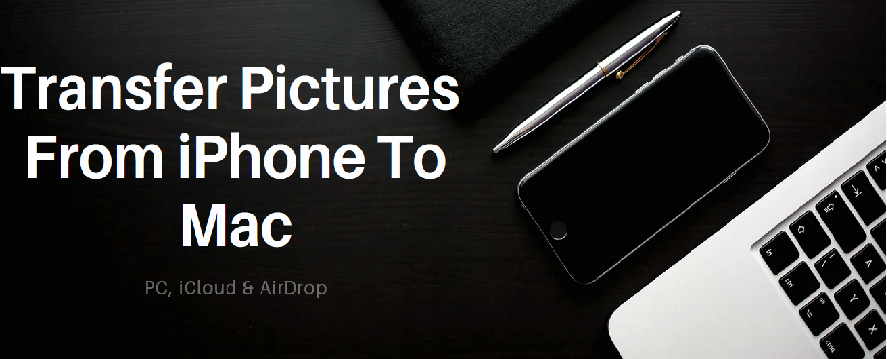 How To Transfer Pictures From iPhone To Mac, PC, iCloud & AirDrop