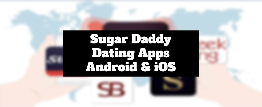 7 Sugar Daddy Dating Apps For Android & iOS