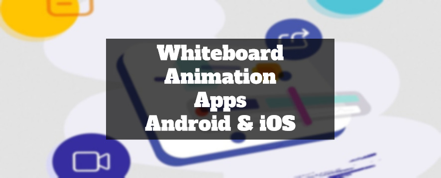 10 Whiteboard Animation Apps For Android & iOS