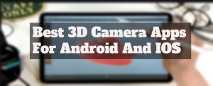 10 Best 3D Camera Apps For Android And IOS