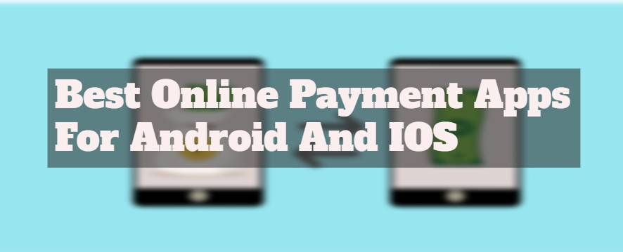 10 Top Best Online Payment Apps For Android And IOS