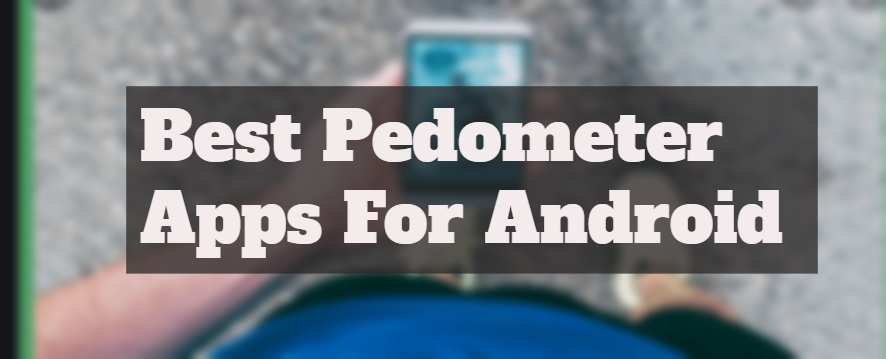 10 Best Pedometer Apps For Android