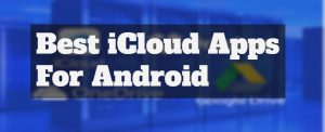 10 Best iCloud Apps For Android