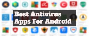 10 Best Antivirus Apps For Android