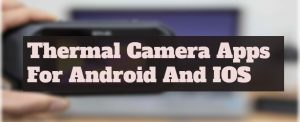 10 Thermal Camera Apps For Android And IOS