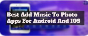 10 Best Add Music To Photo Apps For Android And IOS