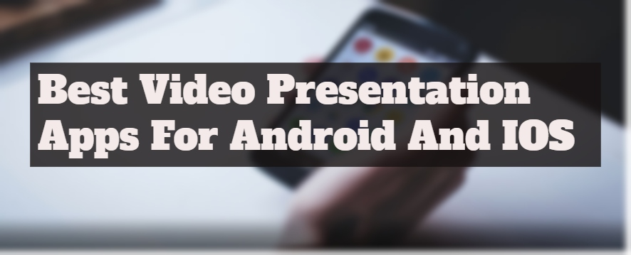 10 Best Video Presentation Apps For Android And IOS